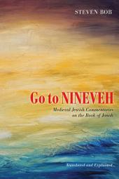 Go to Nineveh: Medieval Jewish Commentaries on the Book of Jonah, Translated and Explained