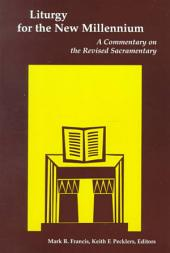 Liturgy for the New Millennium: A Commentary on the Revised Sacramentary : Essays in Honor of Anscar J. Chupungco