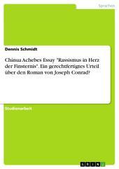 """Chinua Achebes Essay """"Rassismus in Herz der Finsternis"""". Ein gerechtfertigtes Urteil über den Roman von Joseph Conrad?"""