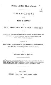 Railways and public works in Ireland. Observations on the report of the Irish Railway Commissioners, etc
