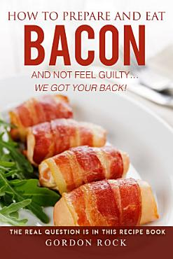 How to Prepare and Eat Bacon and Not Feel Guilty    We Got Your Back  PDF