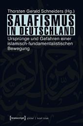 Salafismus in Deutschland: Ursprünge und Gefahren einer islamisch-fundamentalistischen Bewegung