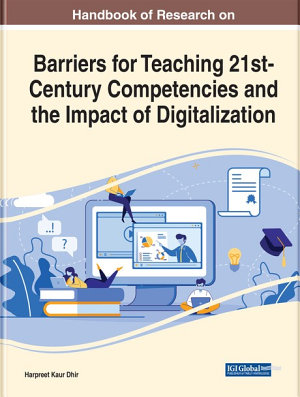 Handbook of Research on Barriers for Teaching 21st Century Competencies and the Impact of Digitalization