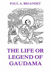 The Life Or Legend Of Gaudama, Volume 1