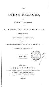 British Magazine and Monthly Register of Religious and Ecclesiastical Information, Parochial History, and Documents Respecting the State of the Poor, Progress of Education, Etc: Volume 17