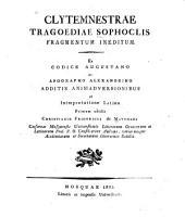 Clytemnestrae tragoediae fragmentum ineditum: ex Codice augustano et apographo alexandrino additis animadversionibus et interpretatione Latina primum edidit C.F. de Matthaei
