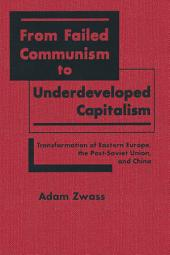 From Failed Communism to Underdeveloped Capitalism: Transformation of Eastern Europe, the Post-Soviet Union and China: Transformation of Eastern Europe, the Post-Soviet Union and China
