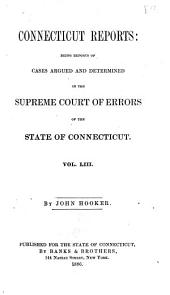 Connecticut Reports: Being Reports of Cases Argued and Determined in the Supreme Court of Errors of the State of Connecticut, Volume 53