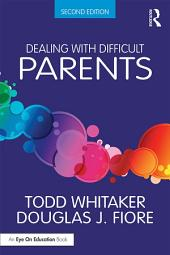 Dealing with Difficult Parents: Edition 2
