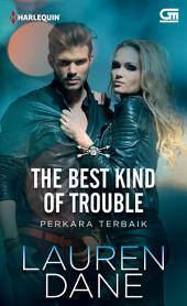 The Best Kind Of Trouble - Perkara Terbaik