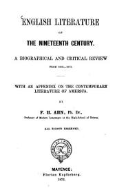 English Literature Of The Nineteenth Century: A Biographical And Critical Review From 1800 - 1872, with an Appendix on the Contemporary Literature of America