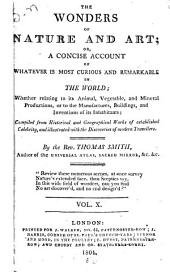The Wonders of Nature and Art: Or, A Concise Account of Whatever is Most Curious and Remarkable in the World; Whether Relating to Its Animal, Vegetable and Mineral Productions, Or to the Manufactures, Buildings and Inventions of Its Inhabitants, Compiled from Historical and Geographical Works of Established Celebrity, and Illustrated with the Discoveries of Modern Travellers, Volume 10