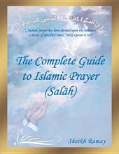 The Complete Guide to Islamic Prayer (Salāh)