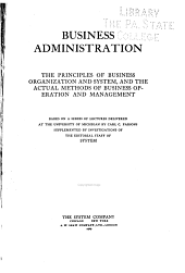 Business Administration: The Principles of Business Organization and System, and the Actual Methods of Business Operation and Management