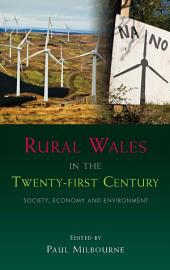 Rural Wales in the Twenty-First Century: Society, Economy and Environment