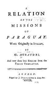 A relation of the missions of Paraguay: Wrote originally in Italian, by Mr. Muratori, and now done into English from the French translation