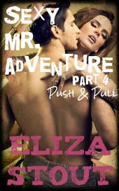 Push & Pull: Sexy Mr. Adventure, Part 4 (An Erotic BDSM Romance)