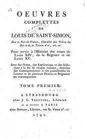 Oeuvres complettes de Louis de Saint-Simon ...: pour servir à l'histoire des cours de Louis XIV, de la Régence et de Louis XV, Volume1