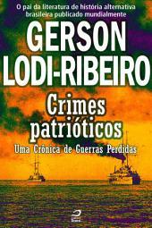 Crimes Patrióticos - Uma Crônica de Guerras Perdidas