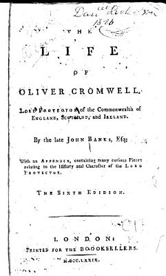 The Life of Oliver Cromwell  Lord Protector of England  Scotland and Ireland