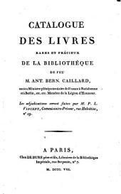 Catalogue des livres rares et precieux de la bibliotheque de feu M. Ant. Bern. Caillard (etc.)