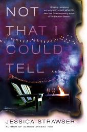 Not That I Could Tell: A Novel