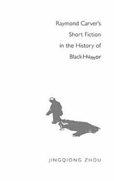 Raymond Carver s Short Fiction in the History of Black Humor PDF