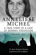 Anneliese Michel a True Story of a Case of Demonic Possession Germany 1976 PDF