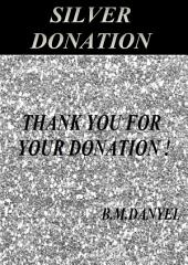 SILVER DONATION: If you like my books , please help support development by buying this book donation . This book is itself a donation that encourages me to continue to work and develop . Thank you for your donation ! B.M.DANYEL