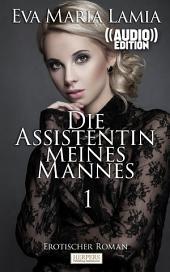 Die Assistentin Meines Mannes - Erotischer Roman (( Audio )): Edition Edelste Erotik - Buch & Hörbuch