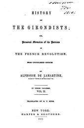 History of the Girondists: Or, Personal Memoirs of the Patriots of the French Revolution. From Unpublished Sources, Volume 2