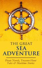 THE GREAT SEA ADVENTURE   Pirate Novels  Treasure Hunt Tales   Maritime Stories PDF