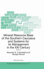 Mineral Resource Base of the Southern Caucasus and Systems for its Management in the XXI Century: Proceedings of the NATO Advanced Research Workshop on Mineral Resource Base of the Southern Caucasus and Systems for its Management in the XXI Century Tbilisi, Georgia 3–6 April 2001