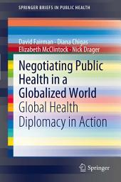 Negotiating Public Health in a Globalized World: Global Health Diplomacy in Action
