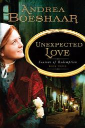 Unexpected Love: Seasons of Redemption, Book Three