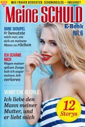 Meine Schuld 6 – Romanzeitschrift: Was Frauen Berichten: Schonungslos – Indiskret