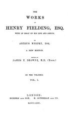 Preface. Essay on the life and genius of Henry Fielding, esq. Love in several masques, a comedy. The temple beau, a comedy. The author's farce; with a puppet shew, called The pleasures of the town. The coffee house politician; or, The justice caught in his own trap, a comedy. The tragedy of tragedies; or, The life and death of Tom Thumb the Great