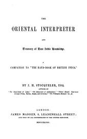 "The Oriental Interpreter and Treasury of East India Knowledge: A Companion to ""The Hand-book of British India."""