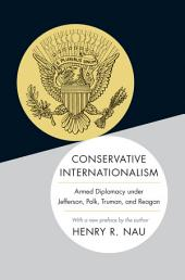 Conservative Internationalism: Armed Diplomacy under Jefferson, Polk, Truman, and Reagan