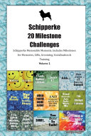 Schipperke 20 Milestone Challenges Schipperke Memorable Moments Includes Milestones for Memories  Gifts  Grooming  Socialization   Training PDF
