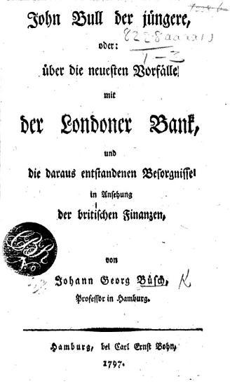John Bull der J  ngere  oder    ber die neuesten Vorf  lle mit der Londoner Bank und die daraus entstandenen Besorgnisse in Ansehung der britischen Finanzen PDF