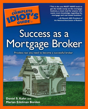 The Complete Idiot s Guide to Success as a Mortgage Broker
