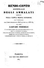 Rendi-conto generale degli ammalati ricevuti nella clinica medica superiore già supplita dall'anno scolastico 1826-27 fino al 1833-34 dal dott. Gaspare Federigo
