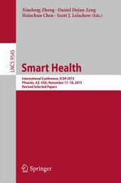 Smart Health: International Conference, ICSH 2015, Phoenix, AZ, USA, November 17-18, 2015. Revised Selected Papers