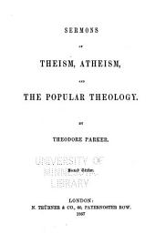 The Collected Works of Theodore Parker: Sermons of theism, atheism, and the popular theology