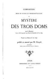 Composition, mise en scène et représentation du Mystère des trois doms: du chanoine Pra joué à Romans les 27, 28 et 29 mai, aux fêtes de Pentecôte de l'an 1509. D'après un manuscrit du temps