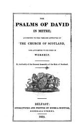 "The Psalms of David in Metre; According to the Version Approved by the Church of Scotland, Etc. [With ""Translations and Paraphrases, in Verse, of Several Passages of Sacred Scripture.""]"