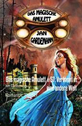 Das magische Amulett #57: Verbannt in eine andere Welt: Romantic Thriller