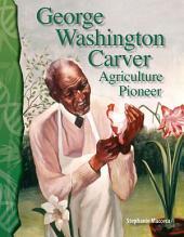 George Washington Carver: Agriculture Pioneer