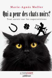 Qui a peur des chats noirs ?: La vérité sur les superstitions